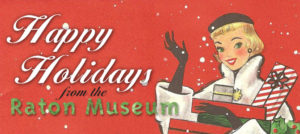 Happy Holidays from The Raton Museum @ The Raton Museum